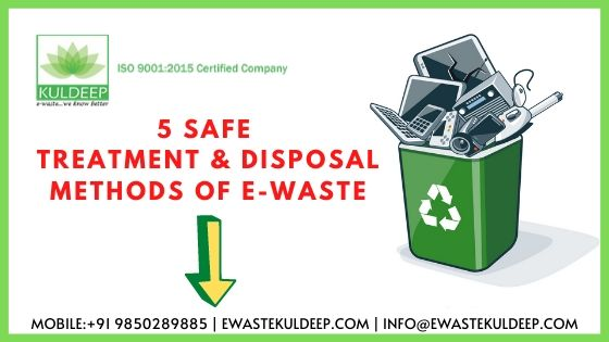 5 Safe Treatment & Disposal Methods of E-Waste